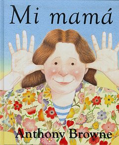 MI MAMÁ - Anthony Browne