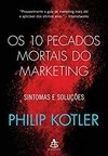 OS 10 PECADOS MORTAIS DO MARKETING - SINTOMAS E SOLUÇOES  - PHILIP KOTLER