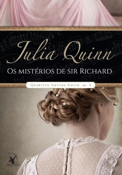 QUARTETO SMYTHE - SMITH - VOL 4 - OS MISTERIOS DE SIR RICHARD - JULIA QUINN