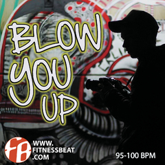 Blow You Up 95-115 bpm