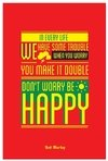 "Tarjeta ""In every life we have some trouble, when you worry you make it double, don't worry, be happy"" (Bob Marley)"
