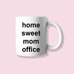 CANECA HOME SWEET MOM OFFICE
