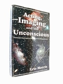 Eric Morris - Acting Imaging And The Unconscious - Actuación